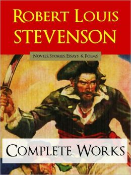 ROBERT LOUIS STEVENSON COMPLETE WORKS [Special NOOK Edition] Includes Treasure Island, Kidnapped, Strange Case of Dr Jekyll and Mr Hyde and More! by Robert Louis Stevenson WORLDWIDE BESTSELLER (The Complete Works)