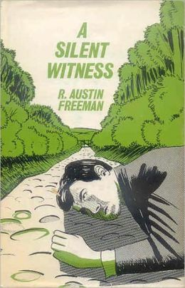 A Silent Witness: A Mystery/Detective Classic By R. Austin Freeman! AAA+++