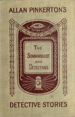 The Somnambulist and the Detective: A Mystery/Detective, Short Story Collection, Pulp Classic By Allan Pinkerton! AAA+++
