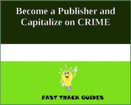 Become a Publisher and Capitalize on CRIME