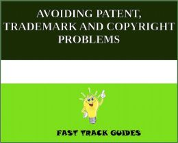 AVOIDING PATENT, TRADEMARK AND COPYRIGHT PROBLEMS