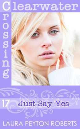 Just Say Yes (Clearwater Crossing Series #17)