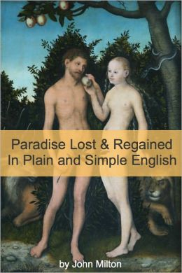 Paradise Lost and Paradise Regained In Plain and Simple English (A Modern Translation and the Original Version)