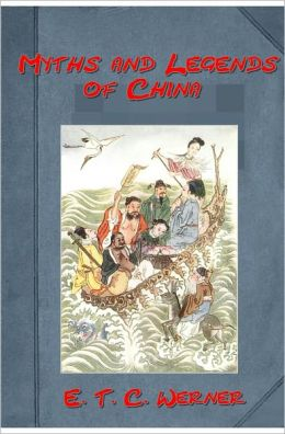 Myths and Legends of China, by E. T. C. Werner (Features 32 lovely illustrations)