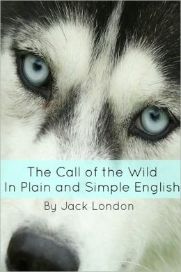 The Call of the Wild In Plain and Simple English (Annotated)