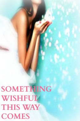 Something Wishful This Way Comes (for fans of Danielle Steel, Nicholas Sparks , Nora Roberts)