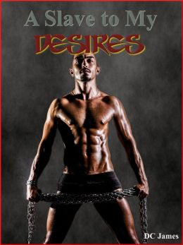 A Slave to My Desires (Gay Rough Sex, BDSM, CBT & Torture Sex)