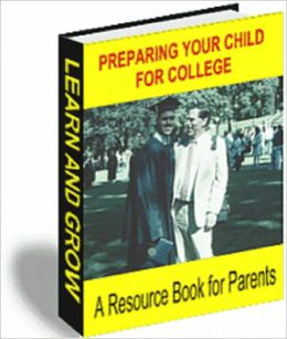 PREPARING YOUR CHILD FOR COLLEGE: A Resource Book for Parents