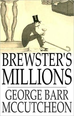 Brewster's Millions: A Fiction and Literature, Humor Classic By George Barr McCutcheon! AAA+++