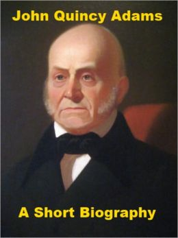 John Quincy Adams - A Short Biography