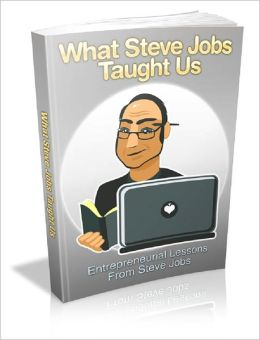 What Steve Jobs Taught Us! Entrepreneurial Lessons From Steve Jobs