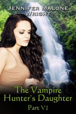 The Vampire Hunter's Daughter: Part VI