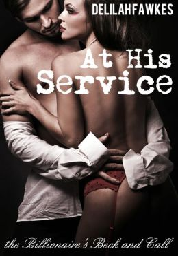 At His Service: The Billionaire's Beck and Call (A BDSM Erotic Romance)