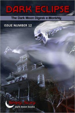 Dark Eclipse #12 - The Dark Moon Digest e-Monthly