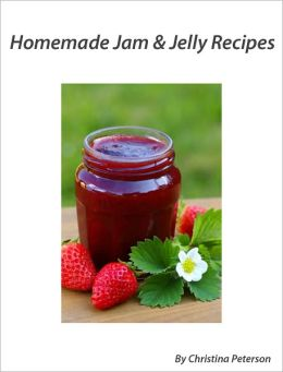 Homemade Jam and Jelly Recipes