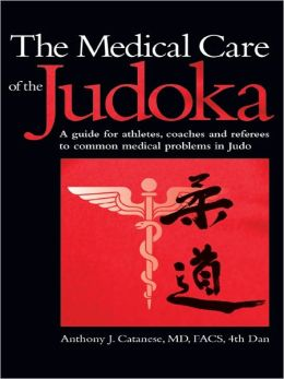THE MEDICAL CARE OF THE JUDOKA: A Guide for Athletes, Coaches and Referees to Common Medical Problems in Judo