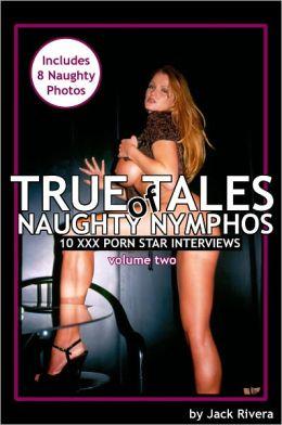 True Tales of Naughty Nymphos: 10 XXX Porn Star Interviews vol. 2