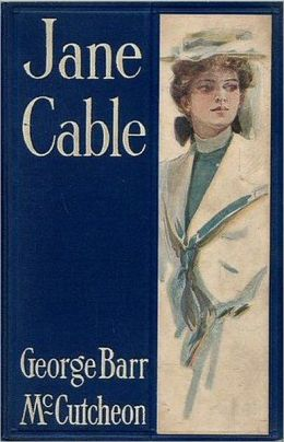 Jane Cable: A Romance Classic By George Barr McCutcheon! AAA+++