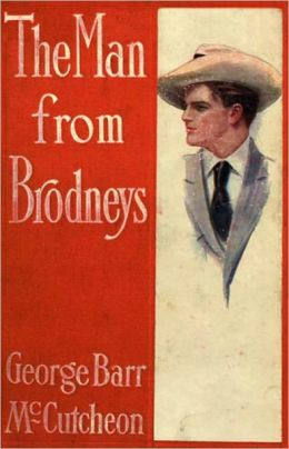 The Man from Brodney's: A Fiction and Literature, Romance, Adventure Classic By George Barr McCutcheon! AAA+++