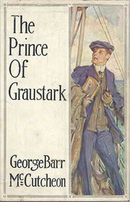 The Prince of Graustark: A Fiction and Literature, Adventure, Romance Classic By George Barr McCutcheon! AAA+++