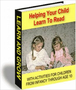 HELPING YOUR CHILD TO LEARN TO READ: WITH ACTIVITIES FOR CHILDREN FROM INFANCY THROUGH AGE 10