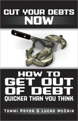 Cut Your Debts Now: How To Get Out of Debt Quicker Than You Think