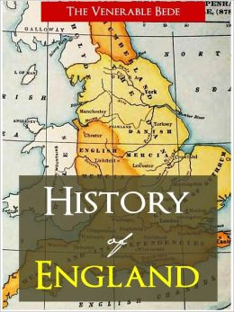 HISTORY OF ENGLAND by BEDE (The Authoritative Nook Edition) The First Major History of England