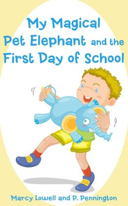 My Magical Pet Elephant and the First Day of School: The Value of Friendship (A Picture Book)