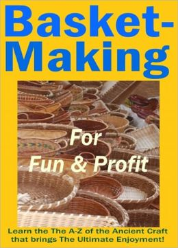 Basket Making For Fun And Profits