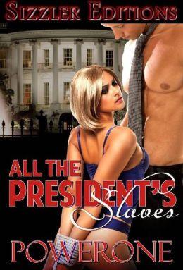 ALL THE PRESIDENT'S SLAVES