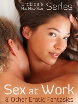 SEX AT WORK & OTHER EROTIC FANTASIES