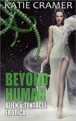 Beyond Human - Alien and Tentacle Sex Erotica Bundle (Sci-Fi Tentacle Alien Sex Erotica Erotic Romance Stories)