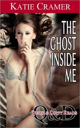 The Ghost Inside Me - Quick and Dirty Reads (Paranormal Ghost Couples Erotica Sex Erotic Romance Stories)