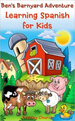 Ben's Barnyard Adventure: Learning Spanish for Kids, Farm Animals (Bilingual English-Spanish Picture Book)