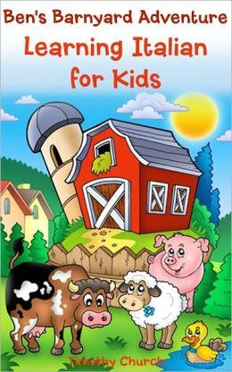 Ben's Barnyard Adventure: Learning Italian for Kids, Farm Animals (Bilingual English-Italian Picture Book)