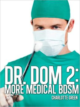 Dr. Dom 2: More Medical BDSM