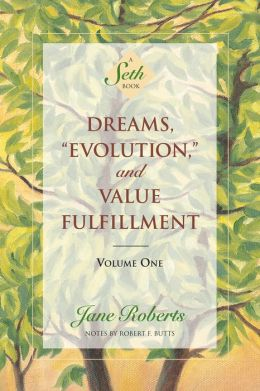 "Dreams, ""Evolution,"" and Value Fulfillment, Volume One (A Seth Book)"