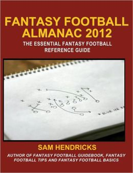 Fantasy Football Almanac 2012: The Essential Fantasy Football Reference Guide