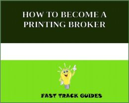 HOW TO BECOME A PRINTING BROKER