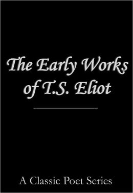 The Early Works of T.S. Eliot