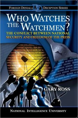 Who Watches the Watchmen? The Conflict Between National Security and Freedom of the Press