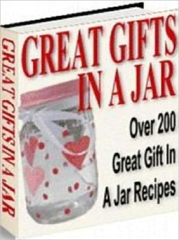 Your Kitchen Guide eBook - Great Gift In A Jar Recipes - Gift-giving has never been this much fun and so easy.