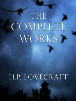 H.P. LOVECRAFT [Inspiration for Stephen King] COMPLETE MAJOR WORKS All the Major Masterpieces of H.P. Lovecraft Classics of Horror Over 10,000 Pages Including