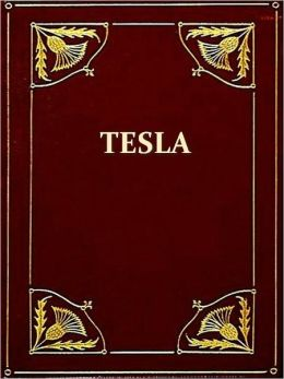 The Inventions, Researches and Writings of Nikola Tesla [Illustrated]