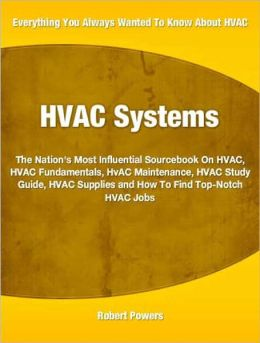 HVAC Systems: The Nation's Most Influential Sourcebook On HVAC, HVAC Fundamentals, HVAC Maintenance, HVAC Study Guide, HVAC Supplies and How To Find Top-Notch HVAC Jobs