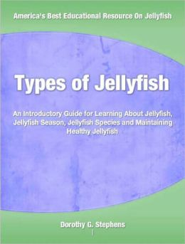 Types of Jellyfish: An Introductory Guide for Learning About Jellyfish, Jellyfish Season, Jellyfish Species and Maintaining Healthy Jellyfish