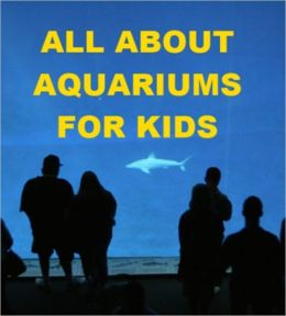All about Aquariums for Kids
