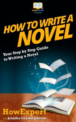 How To Write a Novel - Your Step-By-Step Guide To Writing a Novel