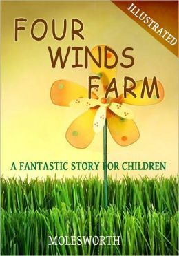 Four Winds Farm: A Fantastic Story for Children (Illustrated)