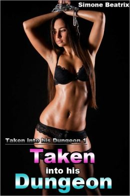 Taken into his Dungeon (BDSM Medieval Domination Erotica)
